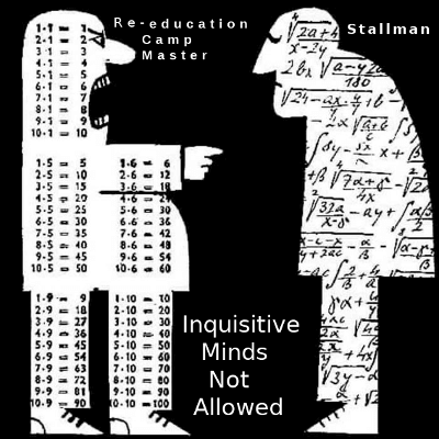 The master of a re-education camp is yelling the multiplication tables at Richard Stallman, who has more complex mathematical formulas in his mind. The caption says: Inquisitive minds not allowed.