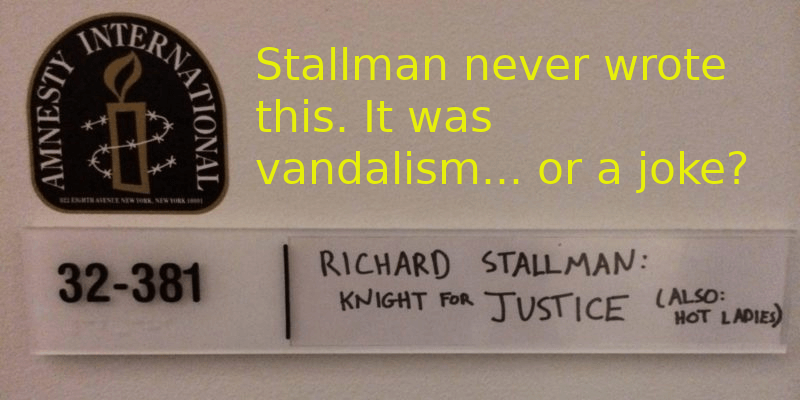 A sing on a door says: Richard Stallman Knightfor Justice. Also, Hot LAdies. Caption: Stallman never wrote this. It was vandalism... or a joke?
